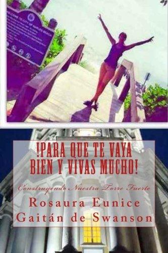 !Para Que Te Vaya Bien Y Vivas Mucho!: Construyendo Nuestra Torre Fuerte (La Familia Bajo Ataque) (Volume 3) (Spanish Edition) [Rosaura Eunice Gaitan de Swanson] (Tapa Blanda)