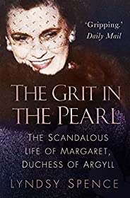The Grit in the Pearl: The Scandalous Life of Margaret, Duchess of Argyll