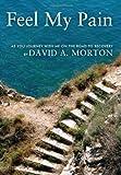 Feel My Pain, David A. Morton, 1469150727