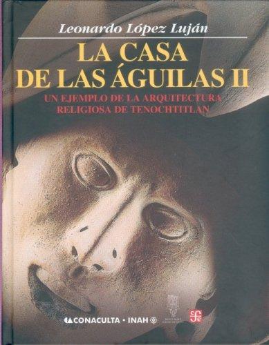 Download La casa de las águilas. Un ejemplo de la arquitectura religiosa en Tenochtitlan. Tomo II (Antropologia) (Spanish Edition) pdf epub