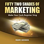 Fifty-Two Shades of Marketing: Make Your Cash Register Sing | Marc Goodin