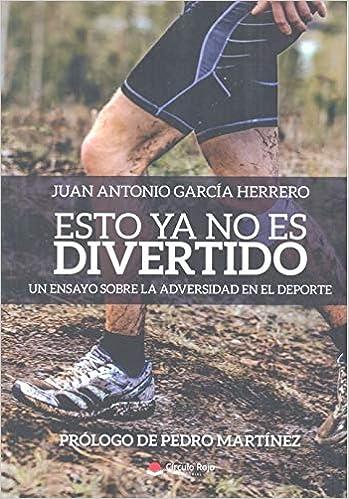 Esto Ya No Es Divertido. Un Ensayo Sobre La Adversidad En El Deporte por Juan Antonio García Herrero epub