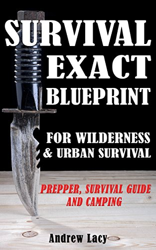 Amazon survival exact blueprint for wilderness urban survival exact blueprint for wilderness urban survival prepper survival guide camping malvernweather Images