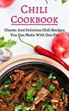 Chili Cookbook: Classic And Delicious Chili Recipes You Can Make With One Pot (Dutch Oven Cookbook Book 1)