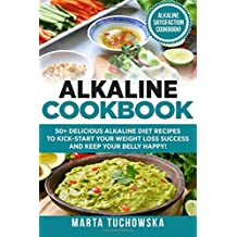 Alkaline Cookbook: : 50+ Delicious Alkaline Diet Recipes to Kick-Start Your Weight