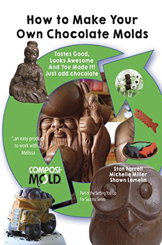 Add Chocolates (How to Make Your Own Chocolate Molds: Tastes good, looks awesome, and you made it! Just add chocolate.  (Setting You Up For Success Book 1))