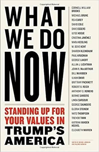 Image result for What We Do Now: Standing Up For Your Values in Trump's America  edited by Dennis Johnson & Valerie Merians