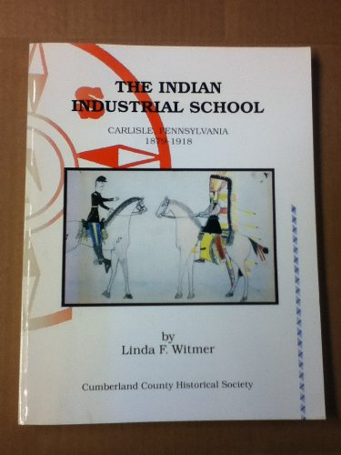 The Indian Industrial School : Carlisle, Pennsylvania, 1879-1918 (Heritage Series)