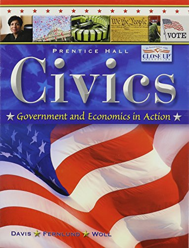 CIVICS: GOVERNMENT AND ECONOMICS IN ACTION STUDENT EDITION 2009