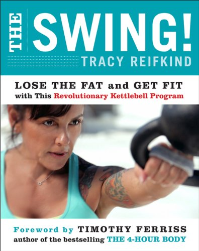 - The Swing!: Lose the Fat and Get Fit with This Revolutionary Kettlebell Program