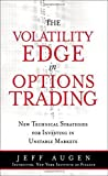 img - for The Volatility Edge in Options Trading: New Technical Strategies for Investing in Unstable Markets by Jeff Augen (2008-01-27) book / textbook / text book