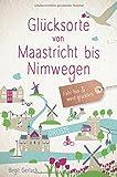 Glücksorte von Maastricht bis Nimwegen: Fahr hin und werd glücklich