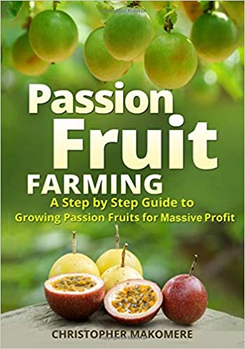 Passion Fruit Farming: A Step by Step Guide to Growing Passion
