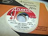 DAVID NEWMAN 45 RPM Killing Me Softly With His Song / Same