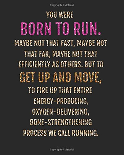 You were born to run maybe not that fast, maybe not that   far, maybe not that efficiently as others. But to get up   and move, to fire up that entire ... verses lined notebook series) (Volume 4) (Run Far Run Fast)