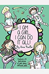I am a girl, I can do it all!: A Unique and Fun Coloring Book Designed to Inspire and Motivate Girls; features 24 illustrations of girls working in different professions! Paperback