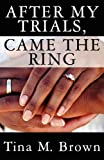 After My Trials, Came the Ring, Tina M. Brown, 1456069284