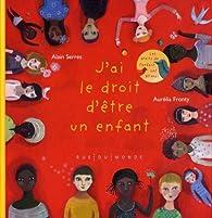 J'ai le droit d'être un enfant par Alain Serres