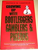 Growing up with Bootleggers, Gamblers and Pigeons, Patrick M. Canfield, 0963395203