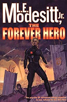 The Forever Hero: Dawn for a Distant Earth, The Silent Warrior, In Endless Twilight by [Modesitt Jr., L. E.]
