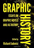 Graphic History : Essays on Graphic Novels and/As History, Richard Iadonisi, 1443840750