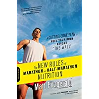 The New Rules of Marathon and Half-Marathon Nutrition: A Cutting-Edge Plan to Fuel Your Body Beyond the Wall