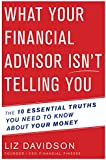 What Your Financial Advisor Isn't Telling You: The 10 Essential Truths You Need to Know About Your Money