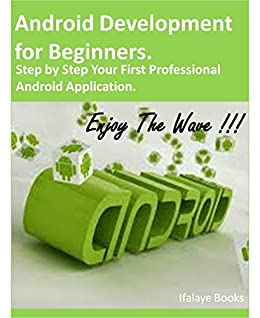 Android Development for Beginners  Enjoy The Wave !!!: Step