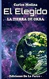 El Elegido: La tierra de Okra (Serie El Elegido Volumen 1) (Spanish Edition)