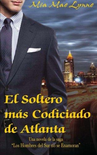 Read Online El Soltero más Codiciado de Atlanta (Los hombres del sur no se enamoran  - SA) (Volume 1) (Spanish Edition) pdf epub