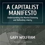 A Capitalist Manifesto: Understanding the Market Economy and Defending Liberty | Gary Wolfram
