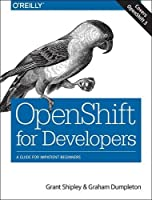 OpenShift for Developers: A Guide for Impatient Beginners Front Cover