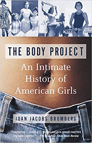 The Body Project: An Intimate History of American Girls: Joan Jacobs