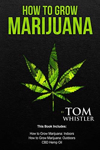 51dk9gIAgSL - How to Grow Marijuana: 3 Manuscripts - How to Grow Marijuana Indoors, How to Grow Marijuana Outdoors, Beginner's Guide to CBD Hemp Oil