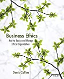 Business Ethics: How to Design and Manage Ethical Organizations by Collins, Denis 1st edition (2011) Paperback