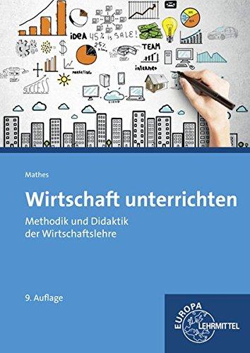 Wirtschaft unterrichten: Methodik und Didaktik der Wirtschaftslehre Taschenbuch – 3. März 2016 Claus Mathes Europa-Lehrmittel 3808526599 Berufspädagogik