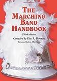 The Marching Band Handbook, Kim R. Holston, 0786416505