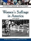 Women's Suffrage in America, Elizabeth Frost-Knappman and Kathryn Cullen-DuPont, 0816056935
