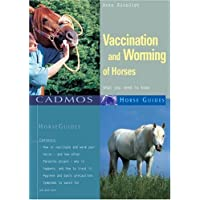 Vaccination and Worming of Horses: What You Need to Know (Cadmos Horse Guides)