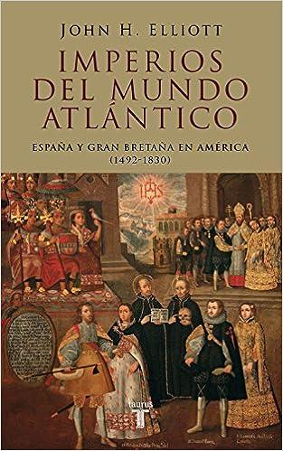 Imperios del mundo atlántico: España y Gran Bretaña en América ...