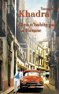 Dieu n'habite pas la Havane : roman, Khadra, Yasmina
