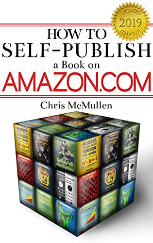 How to Self-Publish a Book on Amazon com: Writing, Editing, Designing,  Publishing, and Marketing