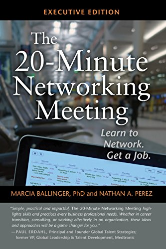 The 20 Minute Networking Meeting   Executive Edition: Learn To Network. Get  A