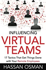 Influencing Virtual Teams: 17 Tactics That Get Things Done with Your Remote Employees Paperback
