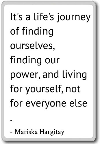 It's a survival's journey of finding ourselves... - Mariska Hargitay quotes fridge magnet, White