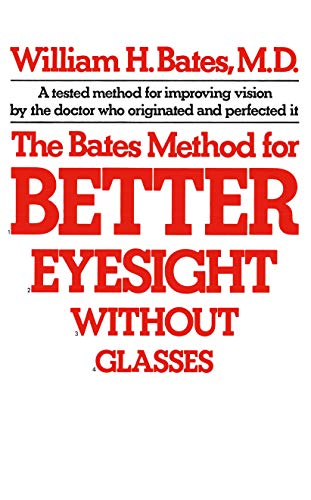 The Bates Method for Better Eyesight Without ()