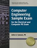 Computer Engineering Sample Exam for the Electrical and Computer PE Exam, Camara, PE, John A, 1591261732