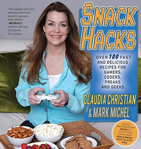 Snack Hacks: Over 100 Fast  And Delicious Recipes For Gamers, Coders, Freaks And Geeks by CLAUDIA CHRISTIAN, MARK MICHEL