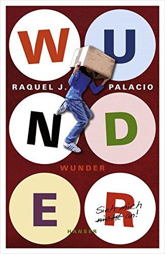 Wunder Gebundenes Buch – 28. Januar 2013 Raquel J. Palacio André Mumot 3446241752 Behinderung / Kinderliteratur