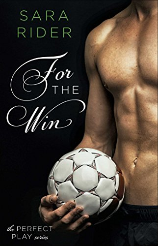 For the Win (The Perfect Play Series Book 1) by [Rider, Sara]